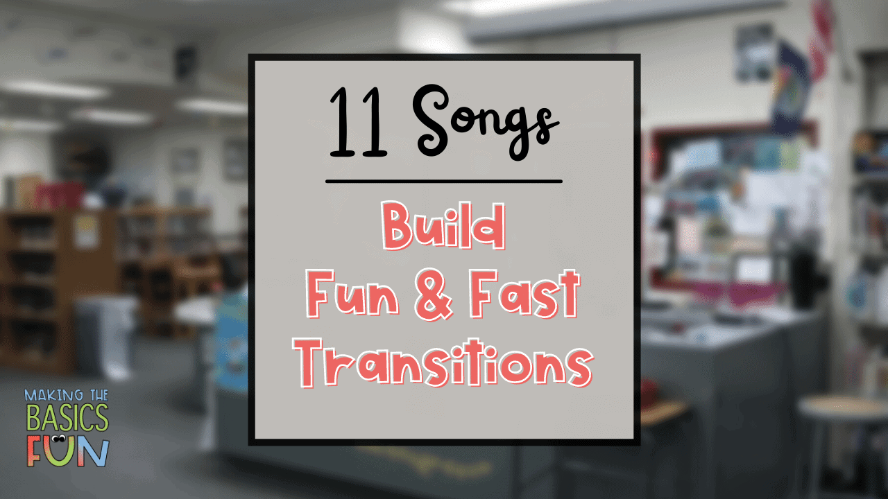 Blur picture of classroom in foreground. Title Text: 11 Songs- Build Fun & Fast Transitions